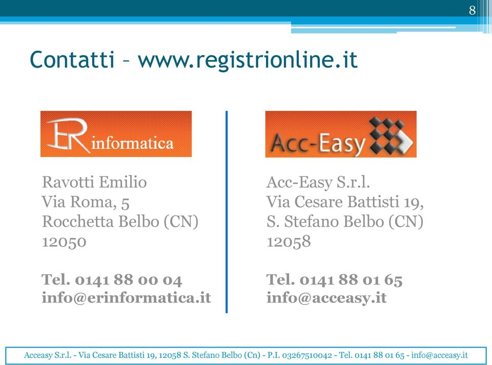 Tel. 0141 88 00 04 info@erinformatica.it Acc-Easy S.r.l. Via Cesare Battisti 19, S.