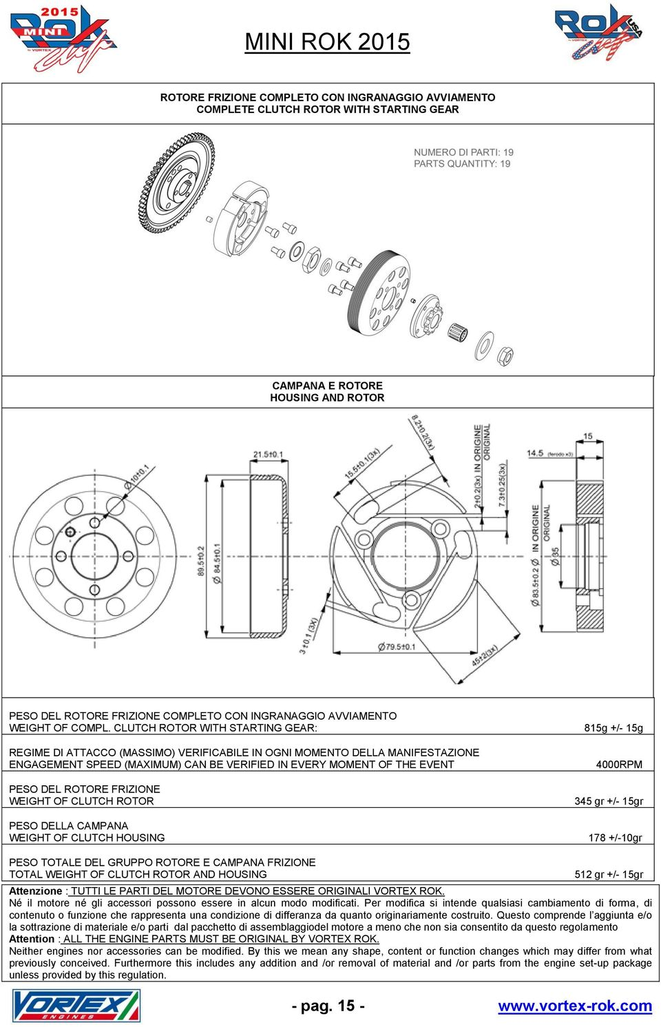 CLUTCH ROTOR WITH STARTING GEAR: REGIME DI ATTACCO (MASSIMO) VERIFICABILE IN OGNI MOMENTO DELLA MANIFESTAZIONE ENGAGEMENT SPEED (MAXIMUM) CAN BE VERIFIED IN EVERY