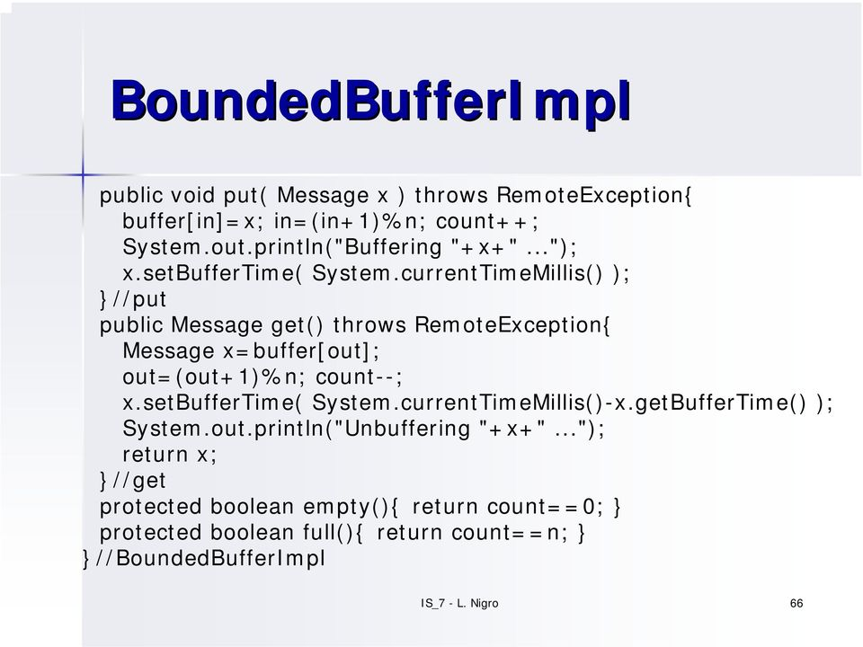 currentTimeMillis() ); //put public Message get() throws RemoteException{ Message x=buffer[out]; out=(out+1)%n; count--; x.