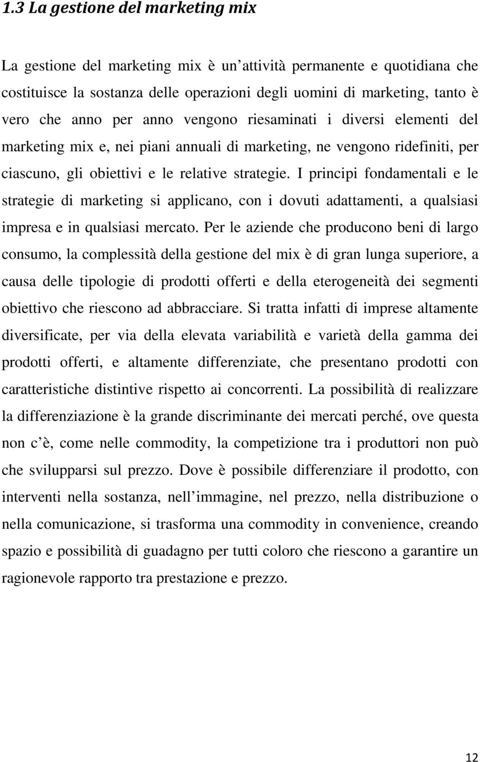 I principi fondamentali e le strategie di marketing si applicano, con i dovuti adattamenti, a qualsiasi impresa e in qualsiasi mercato.