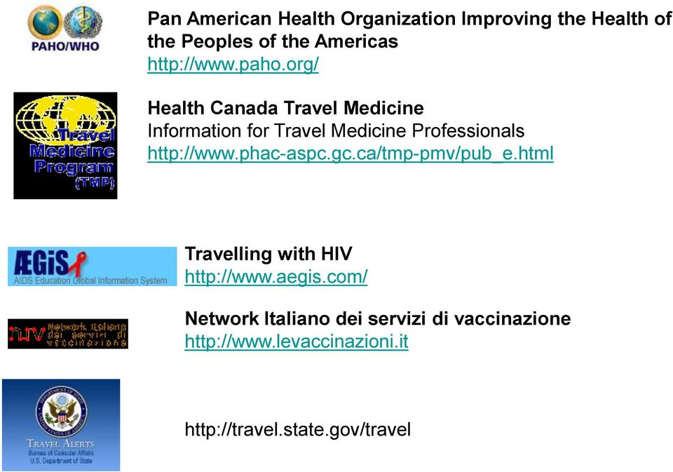 org/ Health Canada Travel Medicine Information for Travel Medicine Professionals http://www.