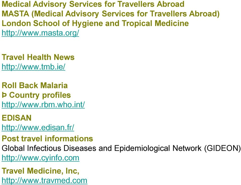 ie/ Roll Back Malaria Þ Country profiles http://www.rbm.who.int/ EDISAN http://www.edisan.