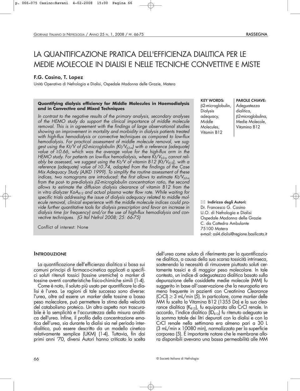 Lopez Unità Operativa di Nefrologia e Dialisi, Ospedale Madonna delle Grazie, Matera Quantifying dialysis efficiency for Middle Molecules in Haemodialysis and in Convective and Mixed Techniques In