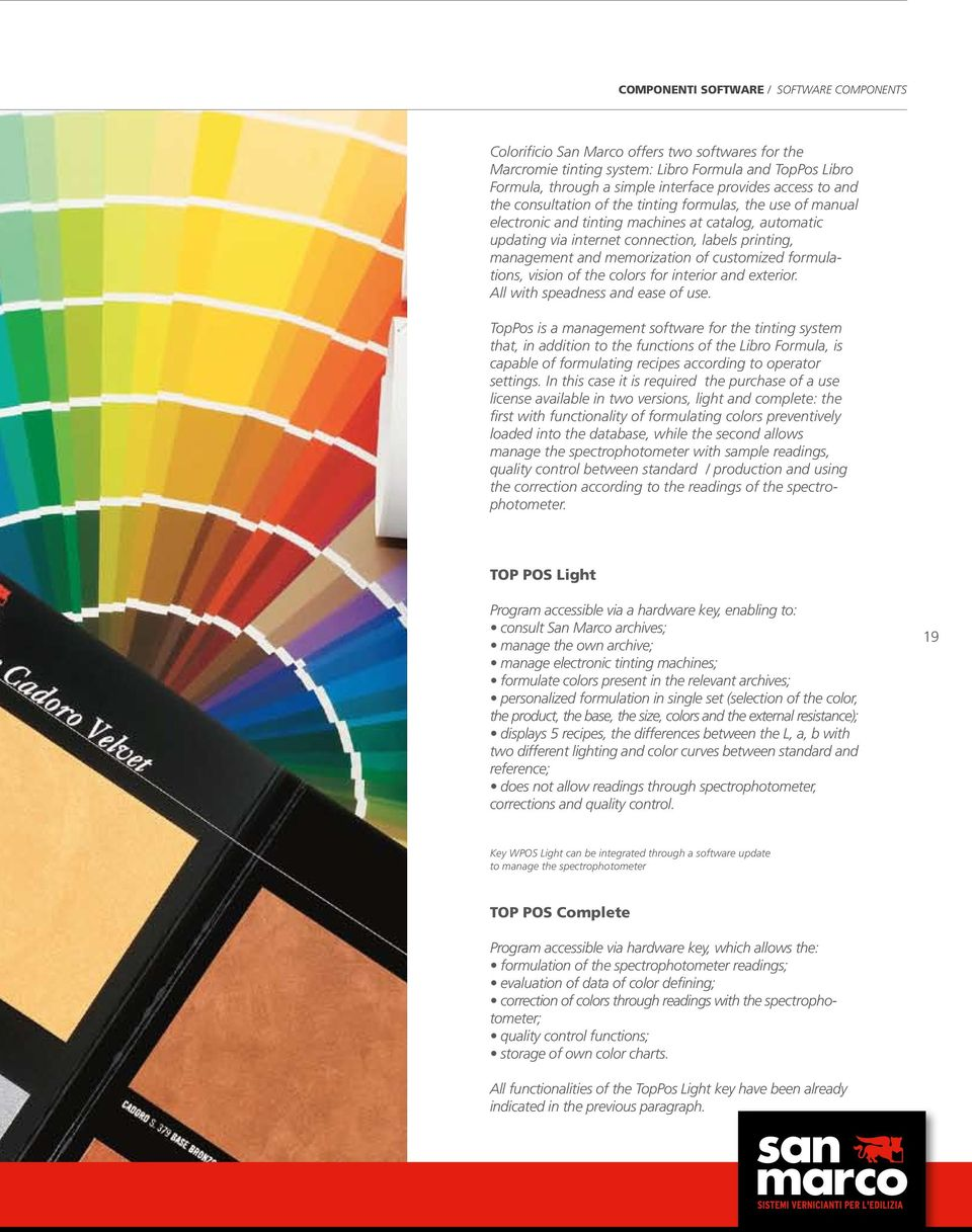 memorization of customized formulations, vision of the colors for interior and exterior. All with speadness and ease of use.