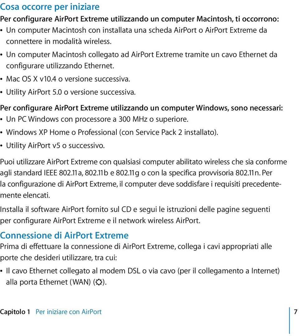 0 o versione successiva. Per configurare AirPort Extreme utilizzando un computer Windows, sono necessari: Â Un PC Windows con processore a 300 MHz o superiore.