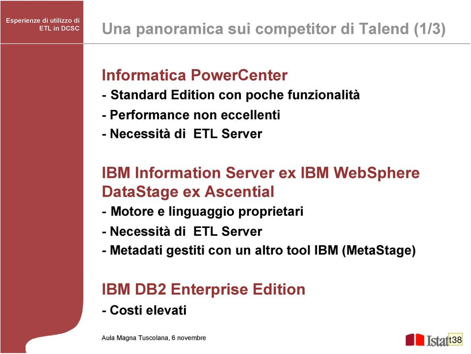 Server IBM Information Server ex IBM WebSphere DataStage ex Ascential - Motore e linguaggio proprietari -