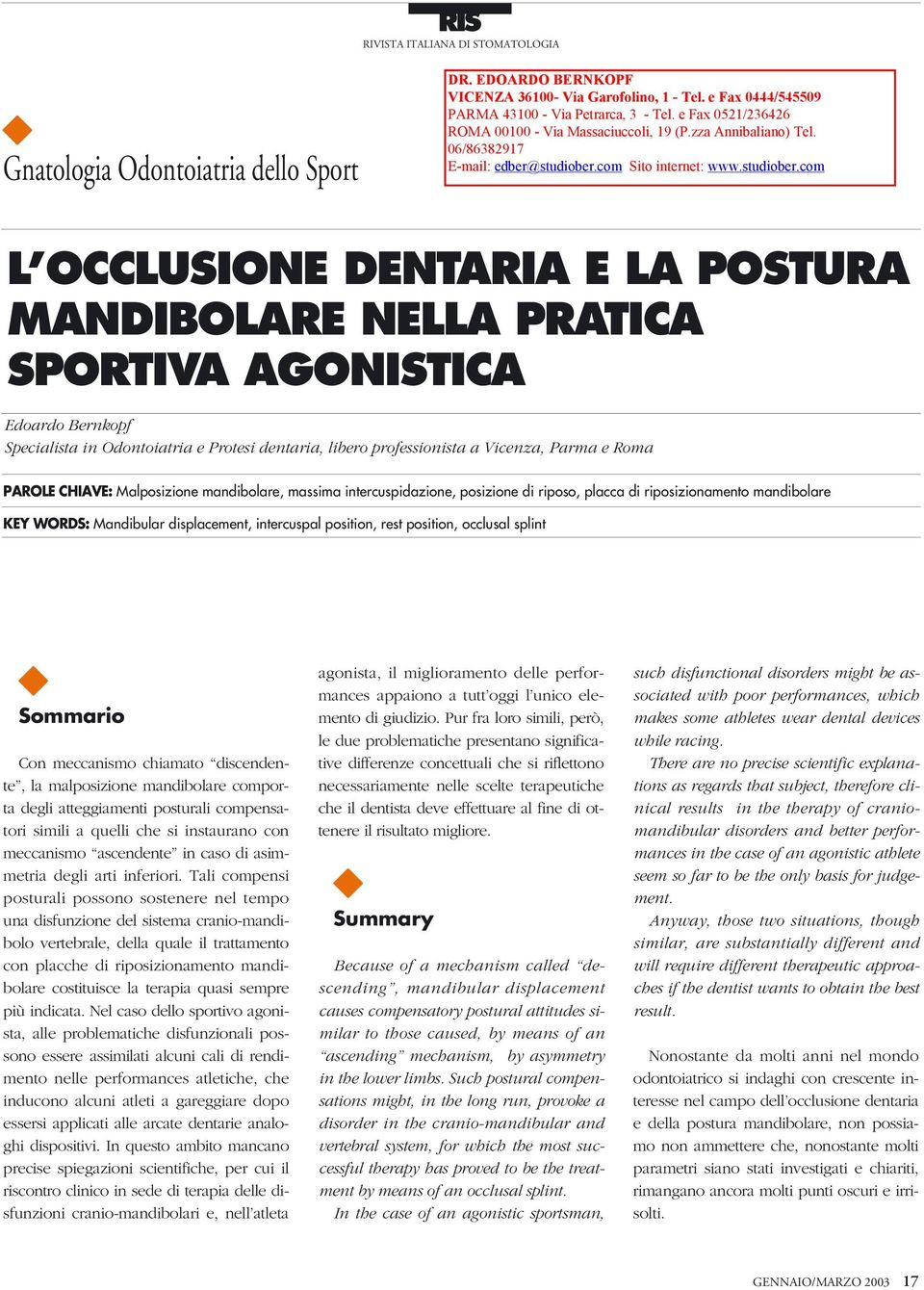 displacement, intercuspal position, rest position, occlusal splint Sommario Con meccanismo chiamato discendente, la malposizione mandibolare comporta degli atteggiamenti posturali compensatori simili
