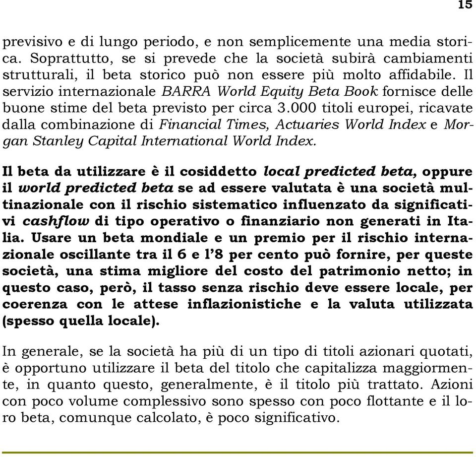 000 titoli europei, ricavate dalla combinazione di Financial Times, Actuaries World Index e Morgan Stanley Capital International World Index.