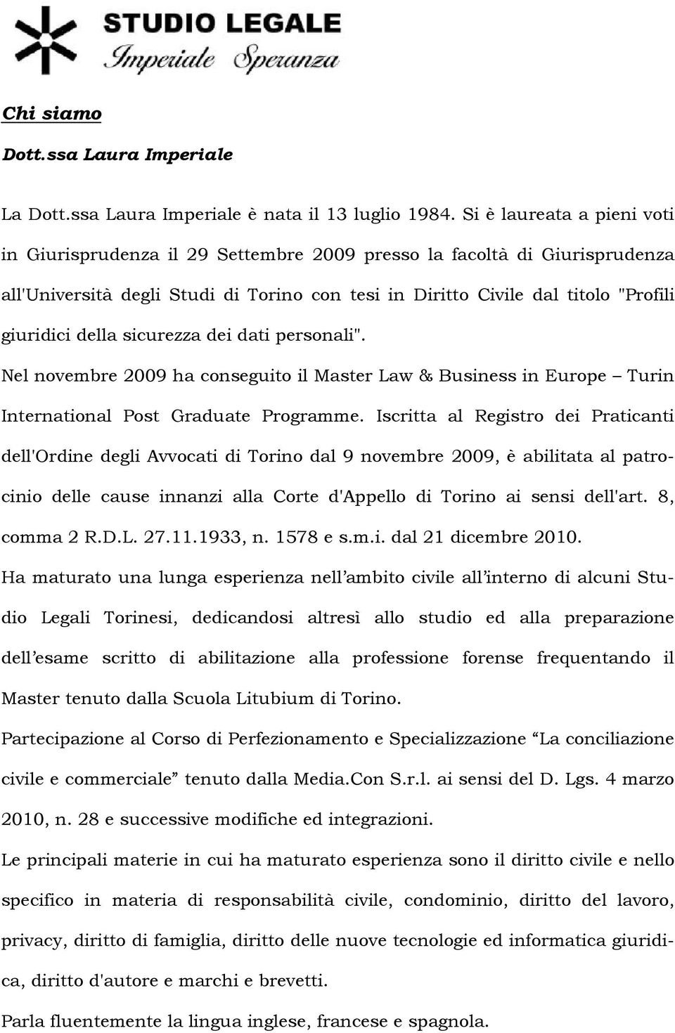 "della sicurezza dei dati personali"". Nel novembre 2009 ha conseguito il Master Law & Business in Europe Turin International Post Graduate Programme."