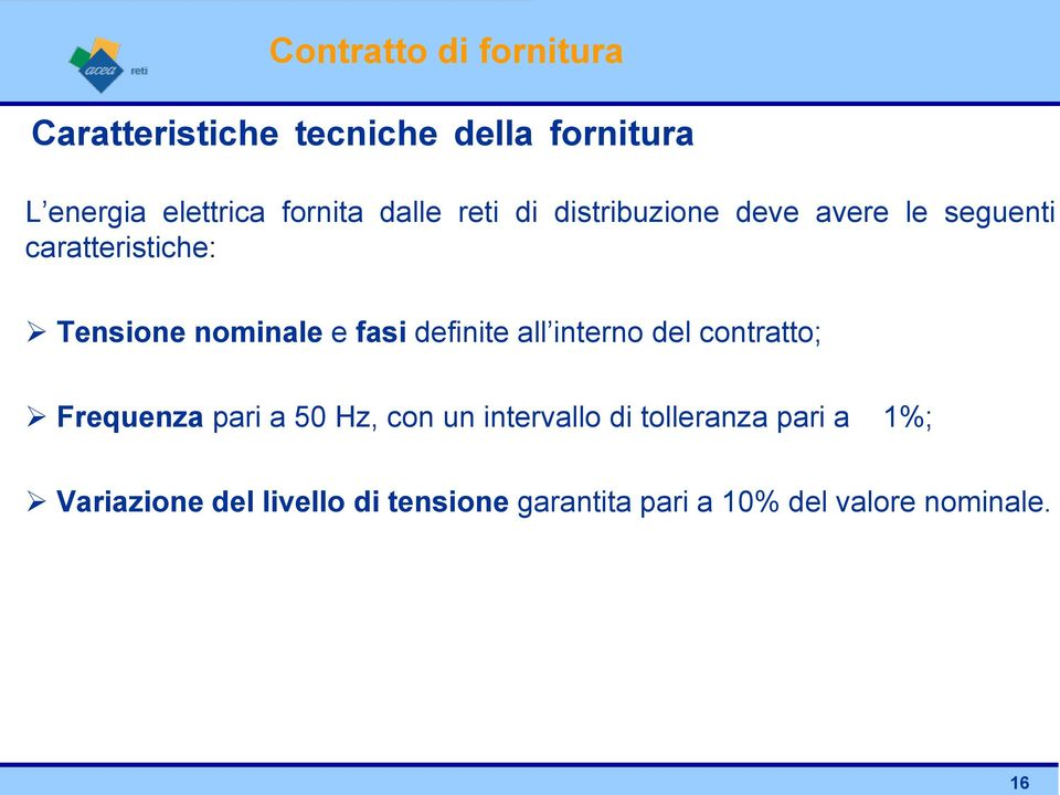 nominale e fasi definite all interno del contratto; Frequenza pari a 50 Hz, con un