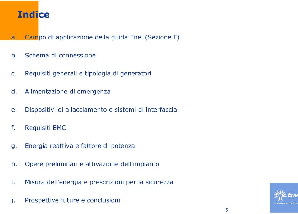 Dispositivi di allacciamento e sistemi di interfaccia f. Requisiti EMC g.