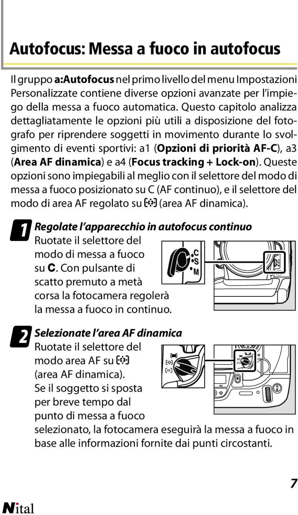 AF-C), a3 (Area AF dinamica) e a4 (Focus tracking + Lock-on).