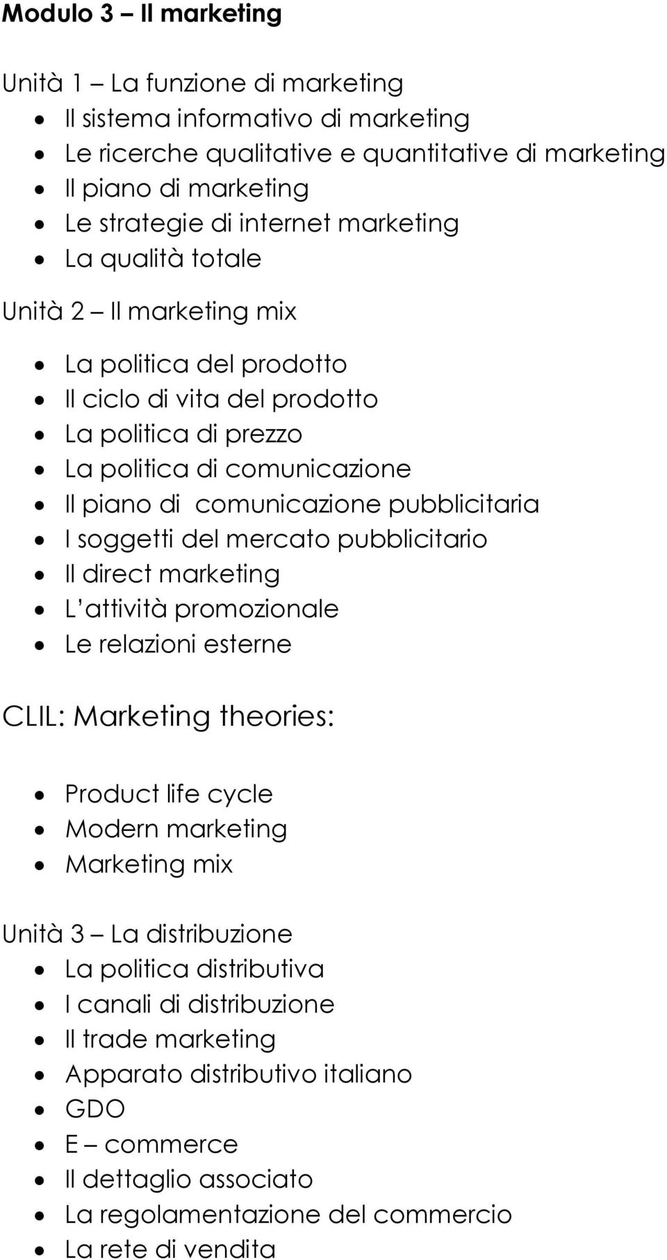 pubblicitaria I soggetti del mercato pubblicitario Il direct marketing L attività promozionale Le relazioni esterne CLIL: Marketing theories: Product life cycle Modern marketing Marketing mix