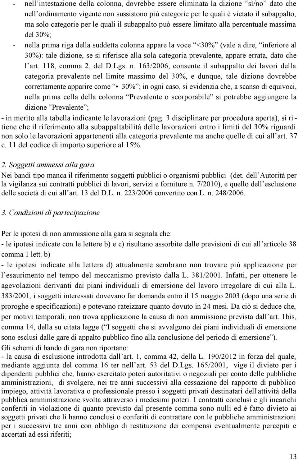riferisce alla sola categoria prevalente, appare errata, dato che l art. 118, comma 2, del D.Lgs. n.