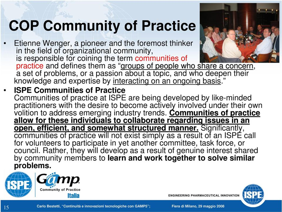 ISPE Communities of Practice Communities of practice at ISPE are being developed by like-minded practitioners with the desire to become actively involved under their own volition to address emerging