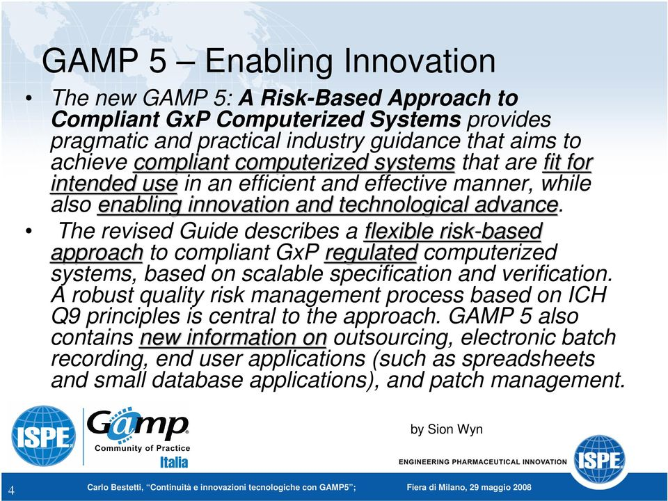 The revised Guide describes a flexible risk-based approach to compliant GxP regulated computerized systems, based on scalable specification and verification.
