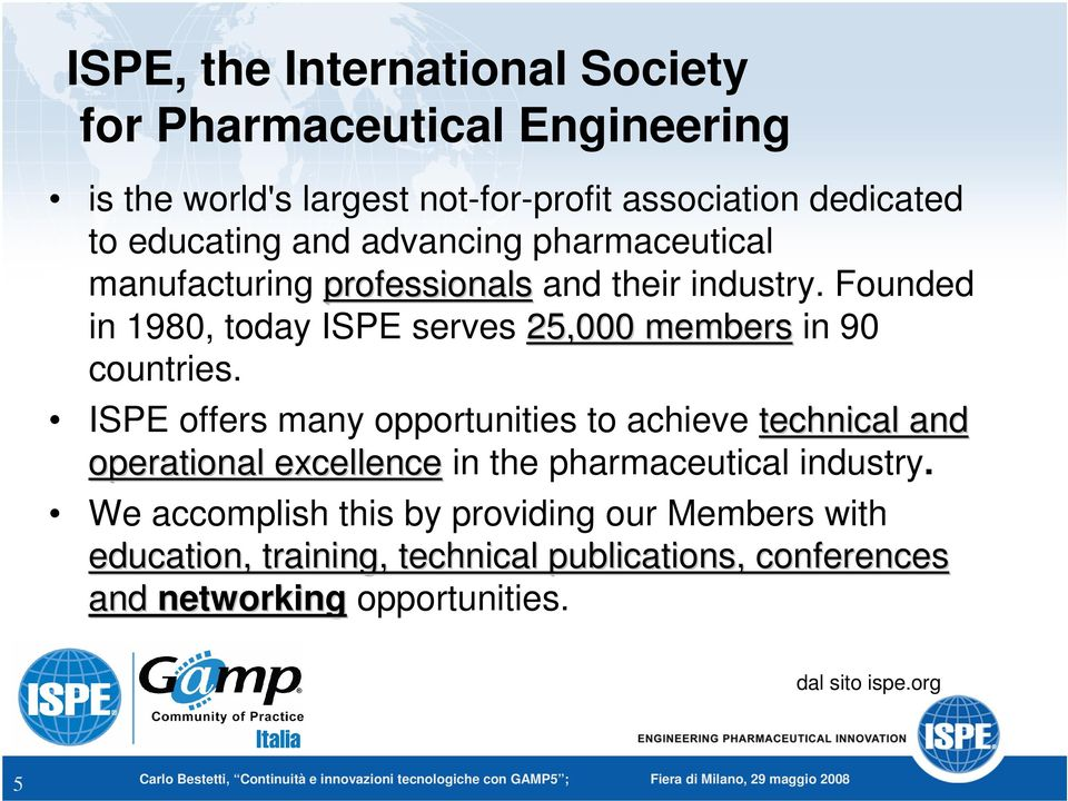 Founded in 1980, today ISPE serves 25,000 members in 90 countries.