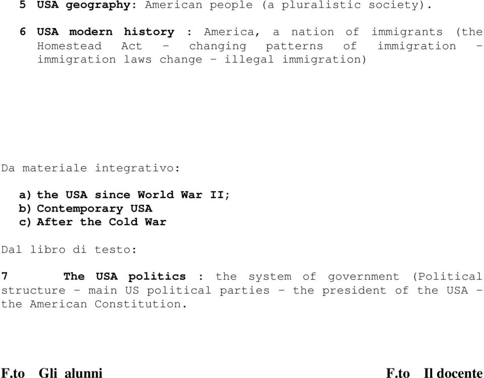 change illegal immigration) Da materiale integrativo: a) the USA since World War II; b) Contemporary USA c) After the Cold War