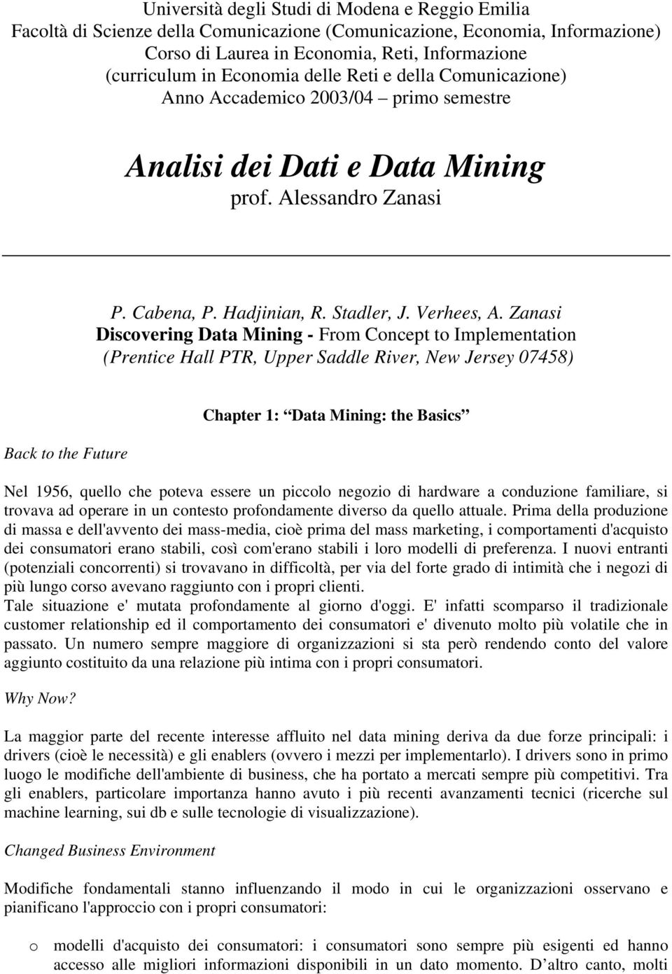 Zanasi Discovering Data Mining - From Concept to Implementation (Prentice Hall PTR, Upper Saddle River, New Jersey 07458) Back to the Future Chapter 1: Data Mining: the Basics Nel 1956, quello che