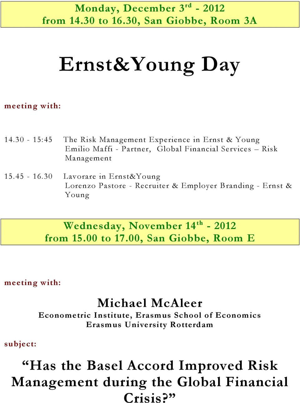30 Lavorare in Ernst&Young Lorenzo Pastore - Recruiter & Employer Branding - Ernst & Young Wednesday, November 14 th - 2012 from 15.00 to 17.