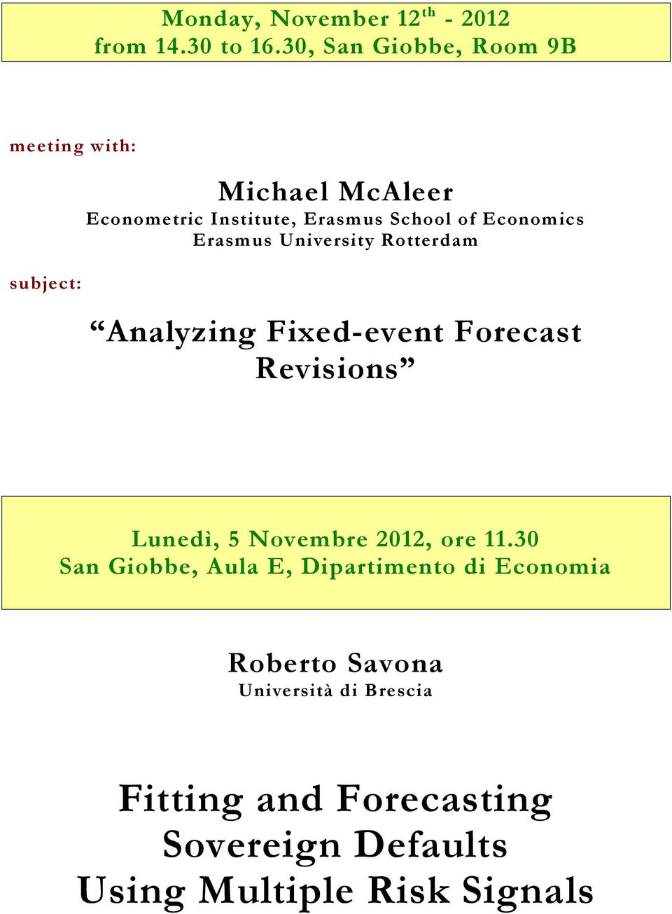 University Rotterdam Analyzing Fixed-event Forecast Revisions Lunedì, 5 Novembre 2012, ore 11.