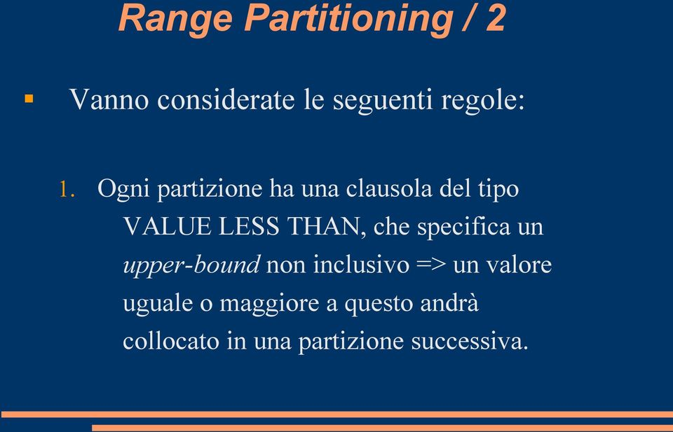 specifica un upper-bound non inclusivo => un valore uguale o