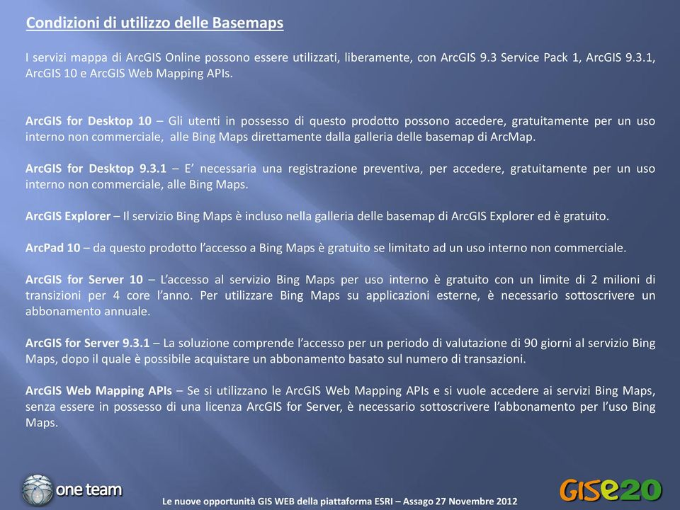 ArcGIS for Desktop 9.3.1 E necessaria una registrazione preventiva, per accedere, gratuitamente per un uso interno non commerciale, alle Bing Maps.