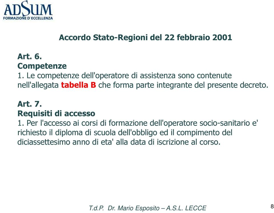 integrante del presente decreto. Art. 7. Requisiti di accesso 1.