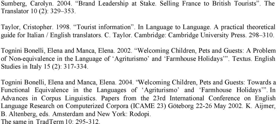 Welcoming Children, Pets and Guests: A Problem of Non-equivalence in the Language of Agriturismo and Farmhouse Holidays. Textus. English Studies in Italy 15 (2): 317-334.