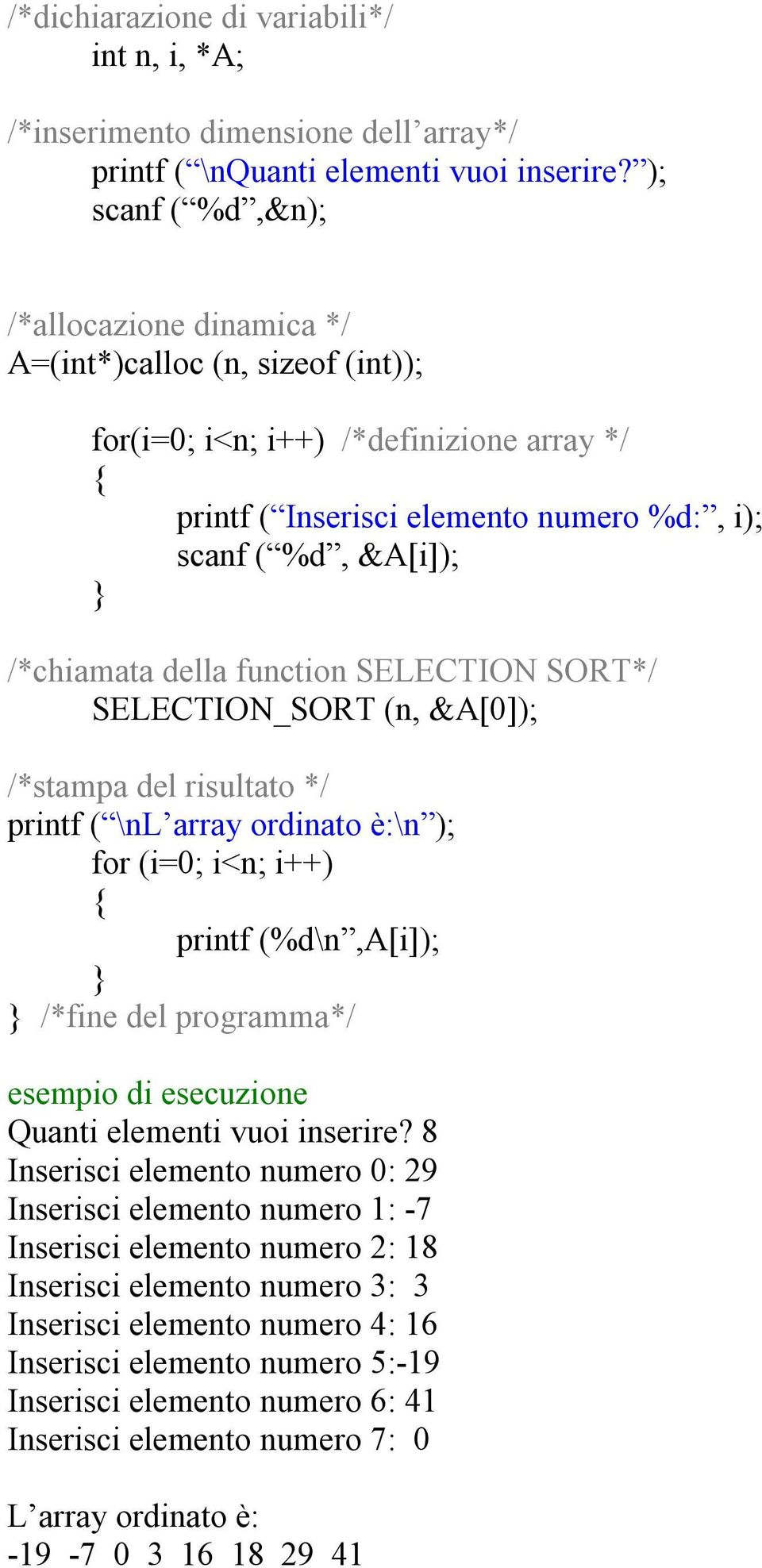 della function SELECTION SORT*/ SELECTION_SORT (n, &A[0]); /*stampa del risultato */ printf ( \nl array ordinato è:\n ); for (i=0; i<n; i++) printf (%d\n,a[i]); /*fine del programma*/ esempio di