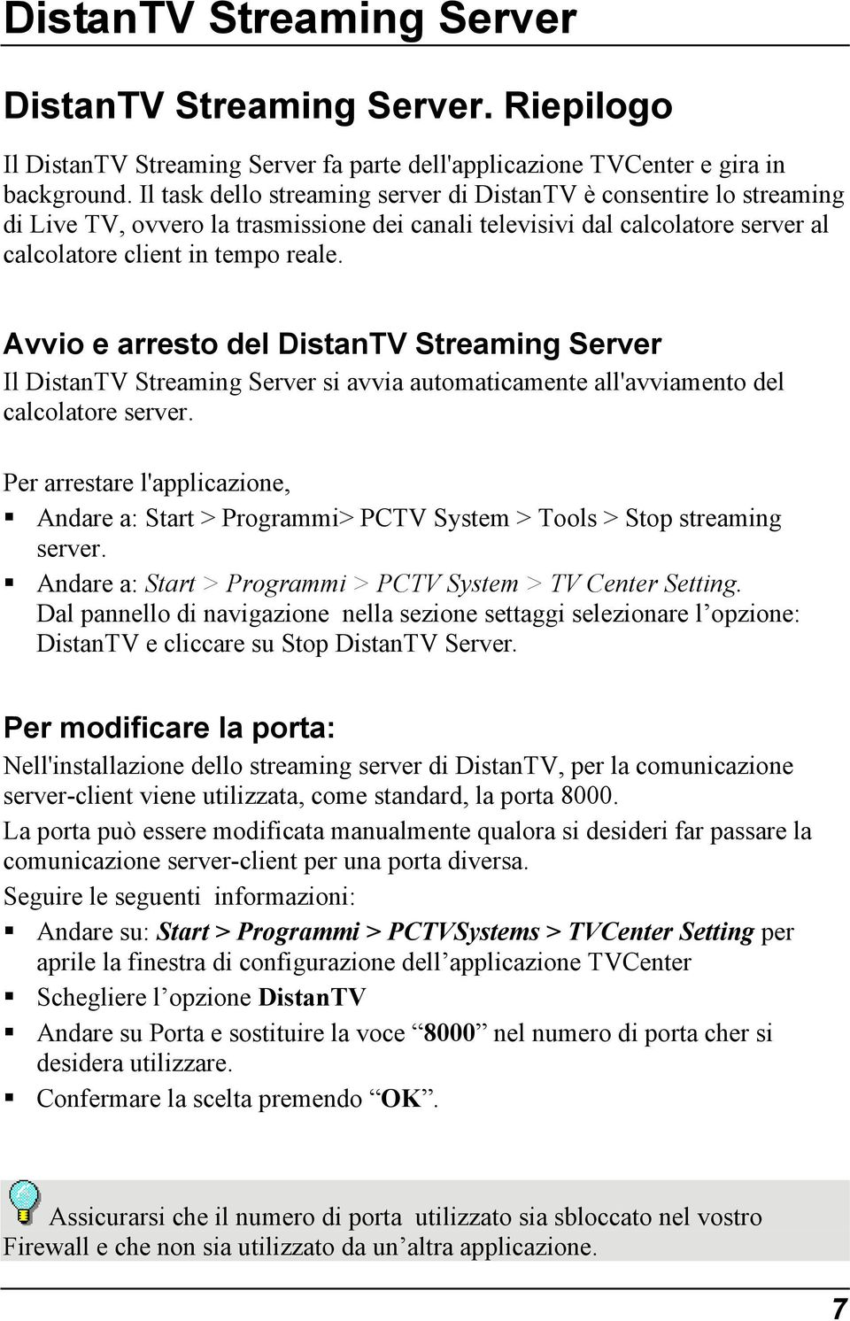 Avvio e arresto del DistanTV Streaming Server Il DistanTV Streaming Server si avvia automaticamente all'avviamento del calcolatore server.