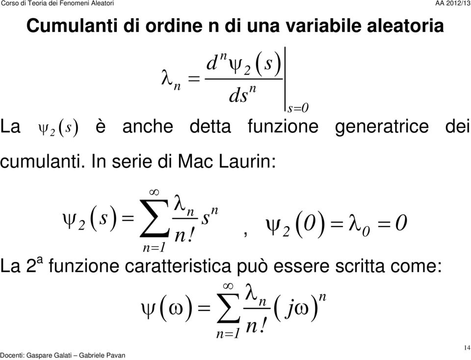 In serie di Mac Laurin: λ n n ψ s = s n!