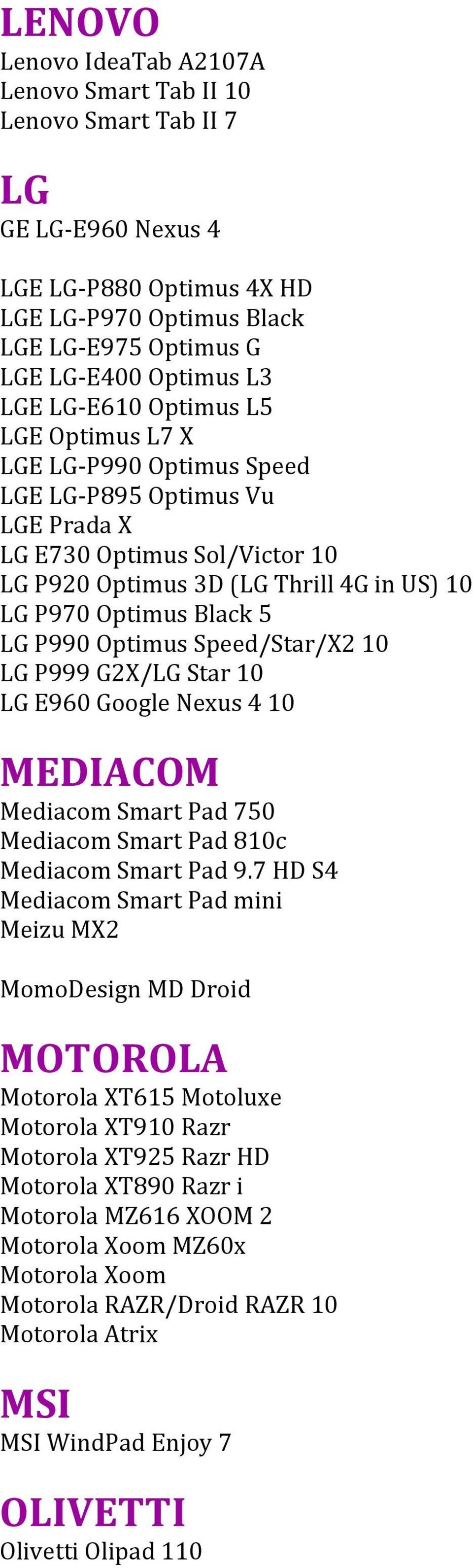 5 LG P990 Optimus Speed/Star/X2 10 LG P999 G2X/LG Star 10 LG E960 Google Nexus 4 10 MEDIACOM Mediacom Smart Pad 750 Mediacom Smart Pad 810c Mediacom Smart Pad 9.