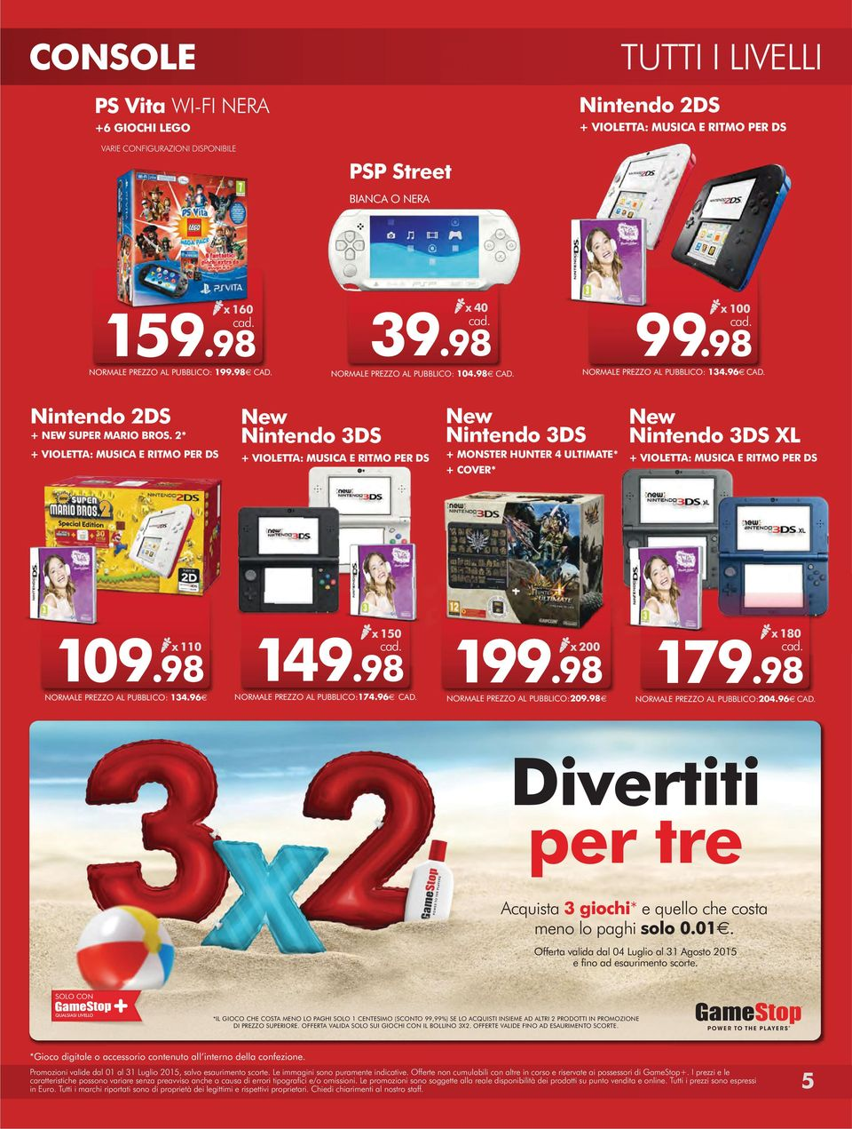 2* + VIOLETTA: MUSICA E RITMO PER DS New Nintendo 3DS + VIOLETTA: MUSICA E RITMO PER DS New Nintendo 3DS + MONSTER HUNTER 4 ULTIMATE* + COVER* New Nintendo 3DS XL + VIOLETTA: MUSICA E RITMO PER DS x