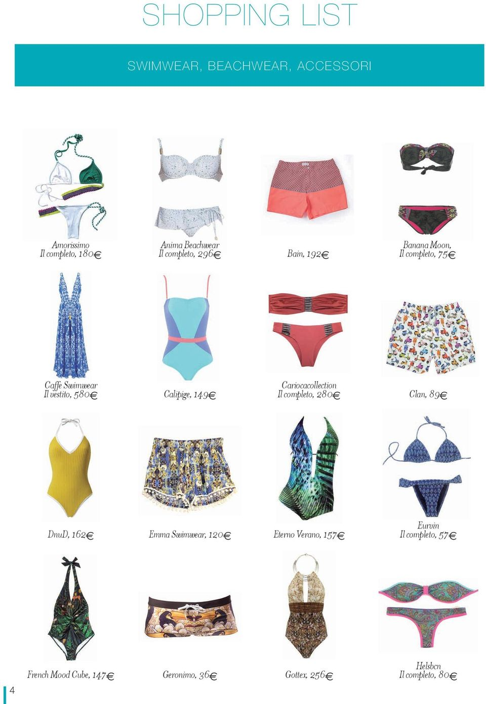 Cariocacollection Calipige, 149 Il completo, 280 Clan, 89 DnuD, 162 Emma Swimwear, 120 Eterno