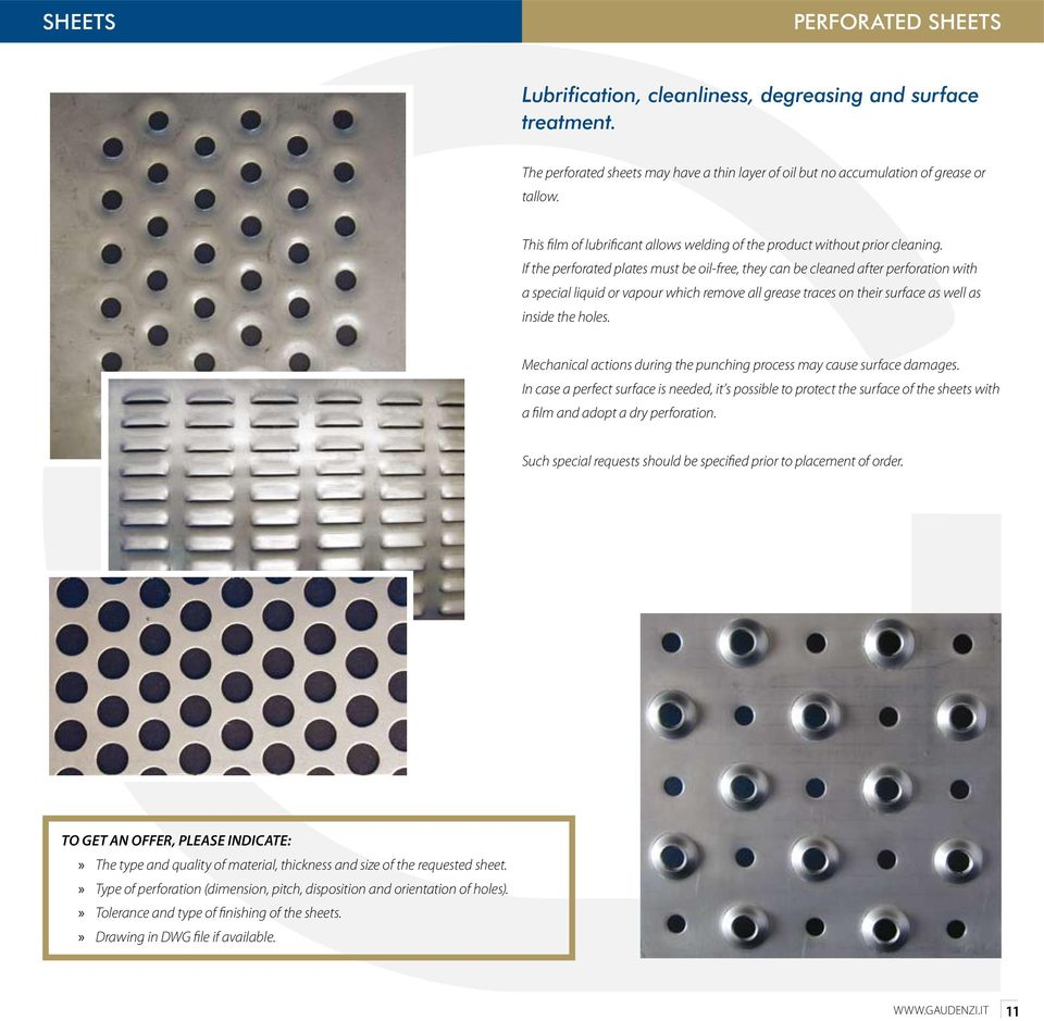If the perforated plates must be oil-free, they can be cleaned after perforation with a special liquid or vapour which remove all grease traces on their surface as well as inside the holes.