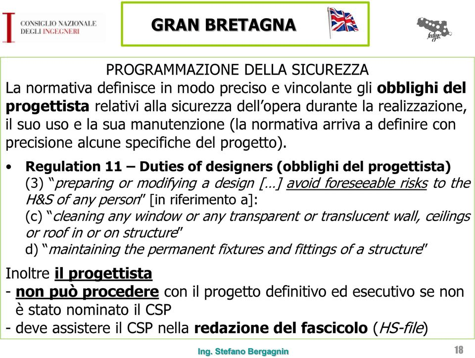 Regulation 11 Duties of designers (obblighi del progettista) (3) preparing or modifying a design [ ] avoid foreseeable risks to the H&S of any person [in riferimento a]: (c) cleaning any window or