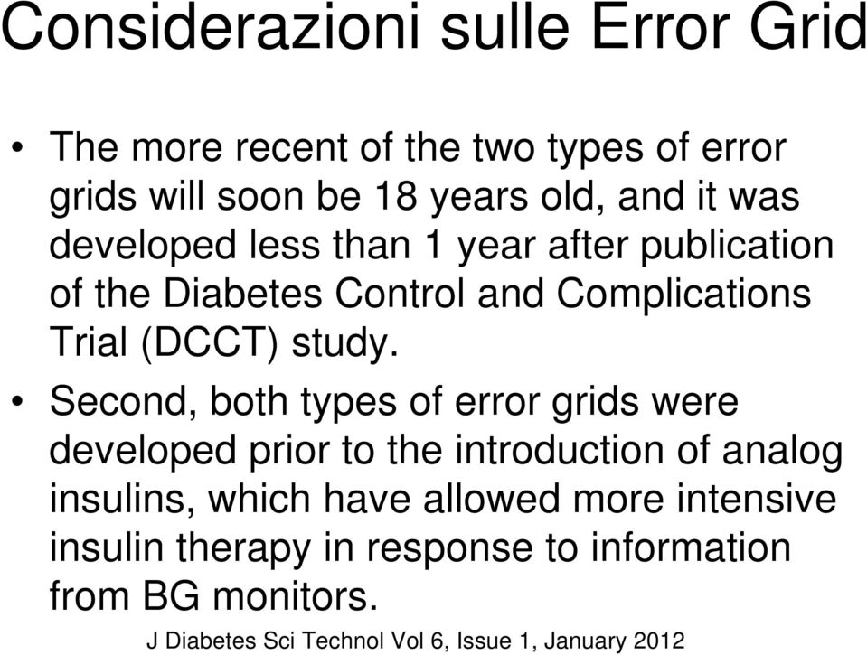 Second, both types of error grids were developed prior to the introduction of analog insulins, which have allowed