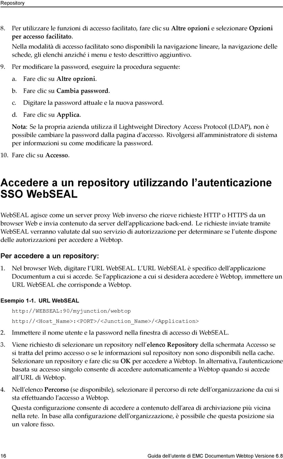 Per modificare la password, eseguire la procedura seguente: a. Fare clic su Altre opzioni. b. Fare clic su Cambia password. c. Digitare la password attuale e la nuova password. d.