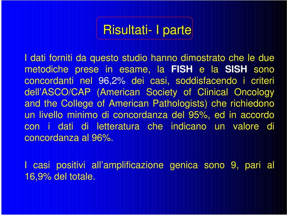 College of American Pathologists) che richiedono un livello minimo di concordanza del 95%, ed in accordo con i dati di