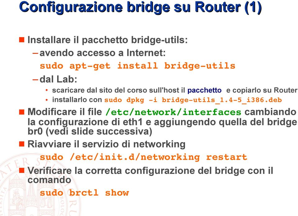 deb Modificare il file /etc/network/interfaces cambiando la configurazione di eth1 e aggiungendo quella del bridge br0 (vedi slide