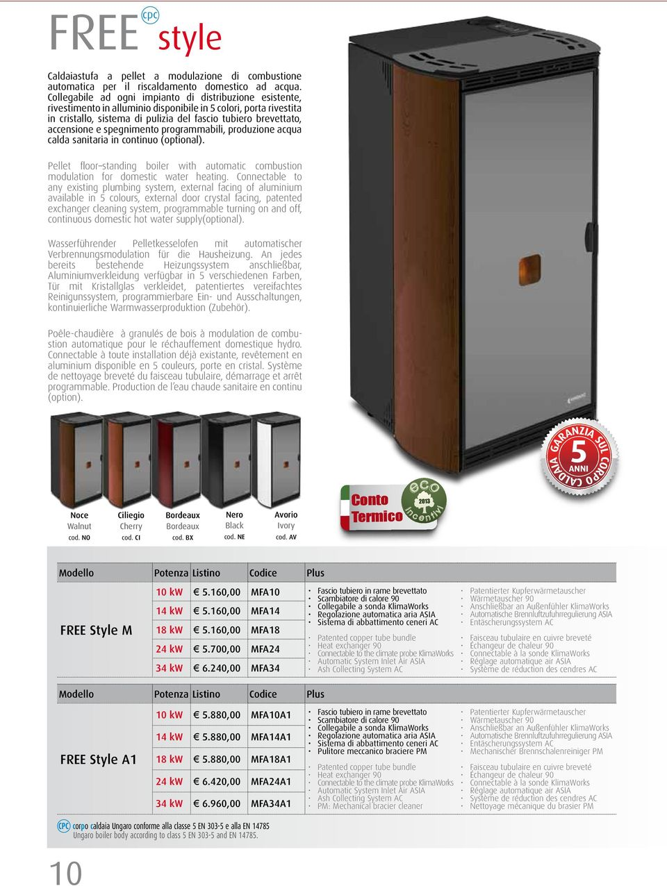 e spegnimento programmabili, produzione acqua calda sanitaria in continuo (optional). Pellet floor standing boiler with automatic combustion modulation for domestic water heating.