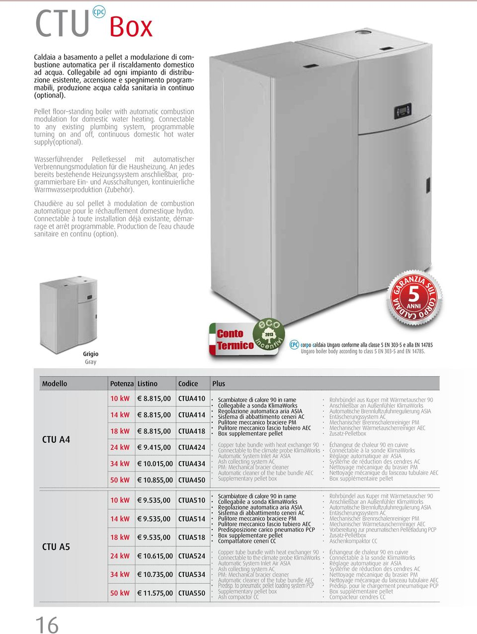 Pellet floor standing boiler with automatic combustion modulation for domestic water heating.
