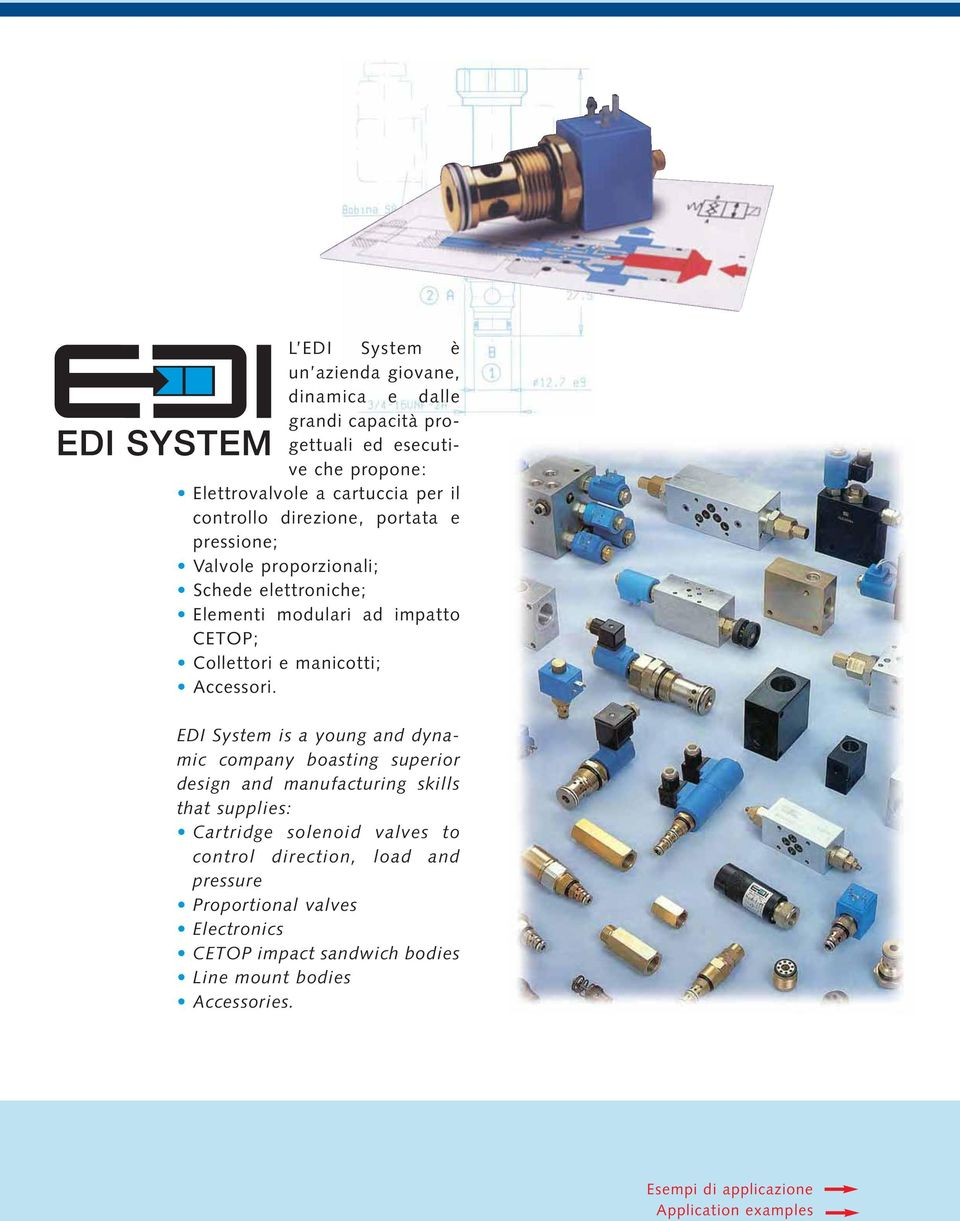 EDI System is a young and dynamic company boasting superior design and manufacturing skills that supplies: Cartridge solenoid valves to control