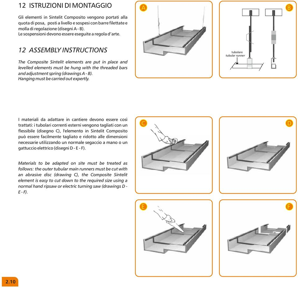 12 ASSEMBLY INSTRUCTIONS tubolare tubular runner The Composite Sintelit elements are put in place and levelled elements must be hung with the threaded bars and adjustment spring (drawings A - B).
