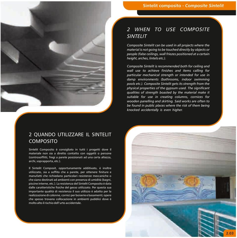 Composite Sintelit is recommended both for ceiling and wall use to achieve finishes and items calling for particular mechanical strength or intended for use in damp environments (bathrooms, indoor