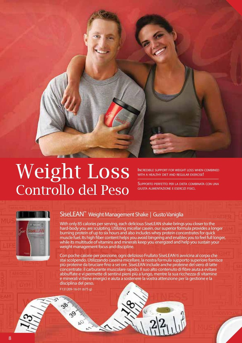 SiseLEAN Weight Management Shake Gusto Vaniglia With only 85 calories per serving, each delicious SiseLEAN shake brings you closer to the hard-body you are sculpting.