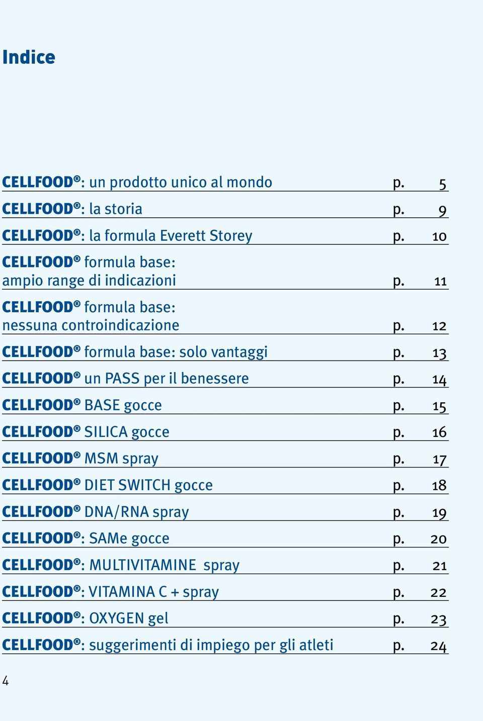 13 CELLFOOD un pass per il benessere p. 14 CELLFOOD base gocce p. 15 CELLFOOD silica gocce p. 16 CELLFOOD msm spray p. 17 CELLFOOD diet switch gocce p.