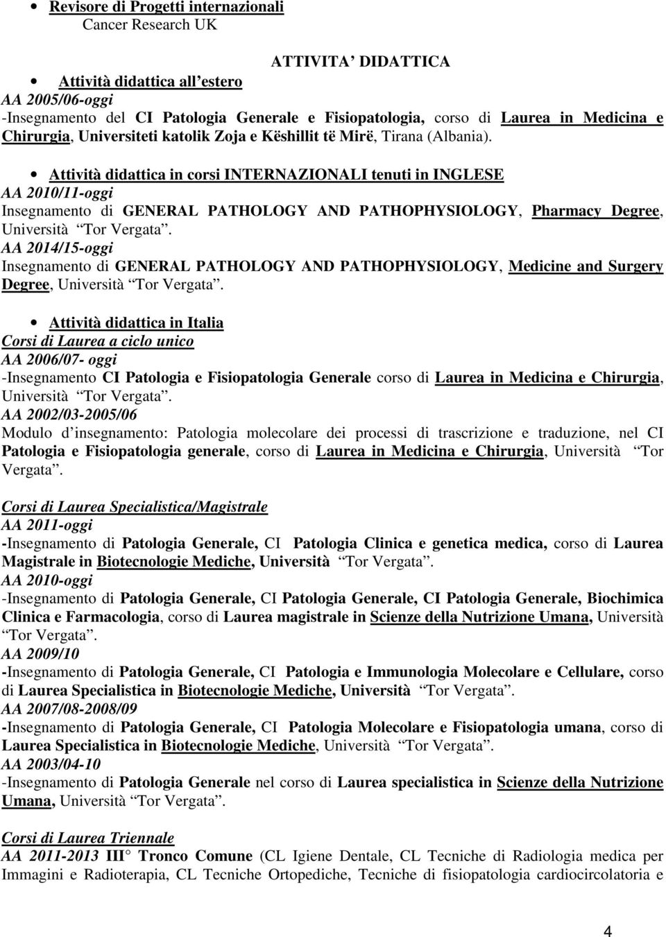 Attività didattica in corsi INTERNAZIONALI tenuti in INGLESE AA 2010/11-oggi Insegnamento di GENERAL PATHOLOGY AND PATHOPHYSIOLOGY, Pharmacy Degree, Università Tor Vergata.