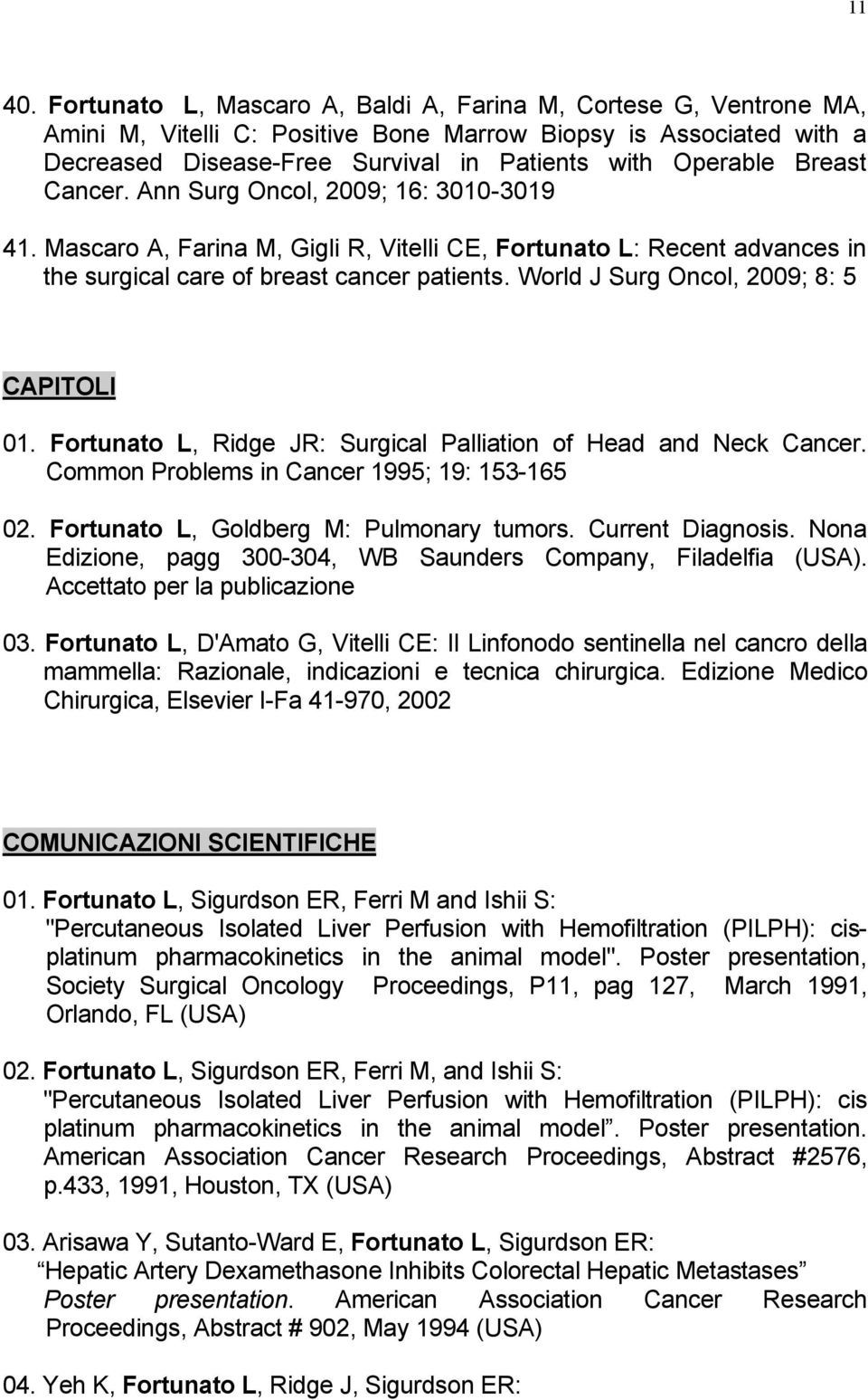 Breast Cancer. Ann Surg Oncol, 2009; 16: 3010-3019 41. Mascaro A, Farina M, Gigli R, Vitelli CE, Fortunato L: Recent advances in the surgical care of breast cancer patients.